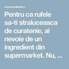 Pentru ca rufele sa-ti straluceasca de curatenie, ai nevoie de un ingredient din supermarket. Nu, nu e vorba de detergent. Costa doar 2 lei - dr. Andrei Laslău