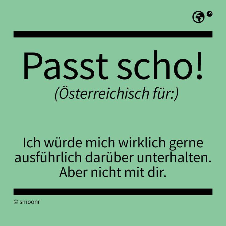 """""""Passt scho"""" - Österreichisch für: Ich würde mich wirklich gerne ausführlich darüber unterhalten. Aber nicht mit dir."""