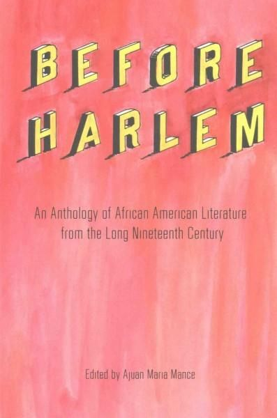 Before Harlem: An Anthology of African American Literature from the Long Nineteenth Century