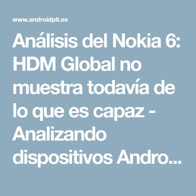 Análisis del Nokia 6: HDM Global no muestra todavía de lo que es capaz - Analizando dispositivos Android - AndroidPIT