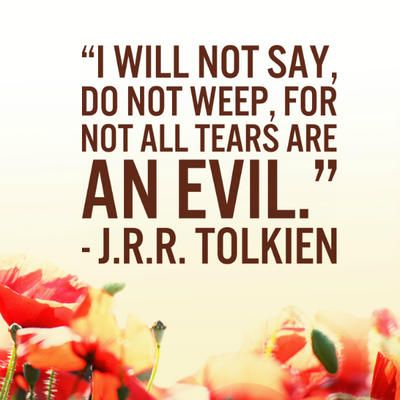 """""""I will not say, do not weep, for not all tears are an evil."""" J.R.R. Tolkien #literary #quotes"""
