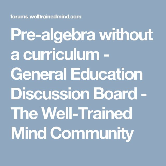 Pre-algebra without a curriculum - General Education Discussion Board - The Well-Trained Mind Community