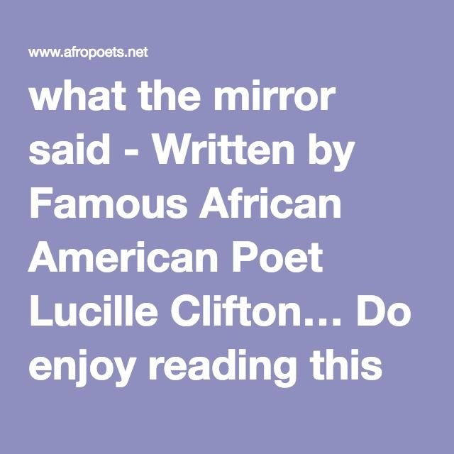 "what the mirror said - Written by Famous African American Poet Lucille Clifton… Do enjoy reading this poem… Send it to a friend… ""Famous Black Poets"""