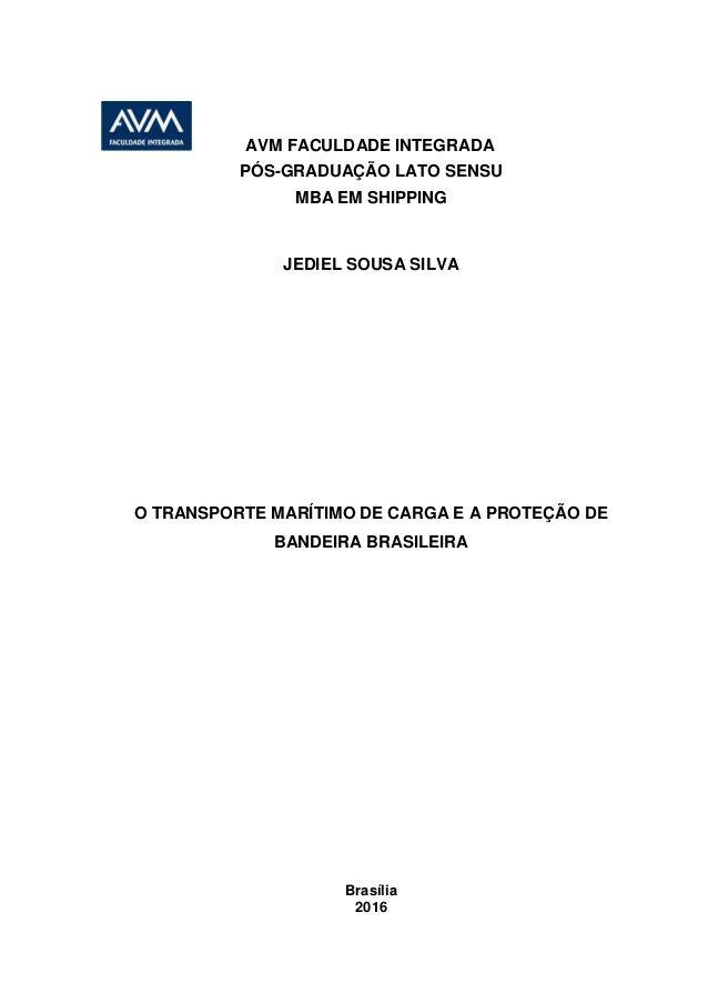 AVM FACULDADE INTEGRADA PÓS-GRADUAÇÃO LATO SENSU MBA EM SHIPPING JEDIEL SOUSA SILVA O TRANSPORTE MARÍTIMO DE CARGA E A PRO...