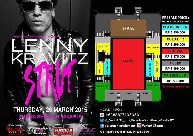 LENNY KRAVITZ Strut Tour Live in Jakarta Venue : Istora Senayan Jakarta Date : 26 Maret 2015 Ticket Price: PLATINUM-L/R :  Rp. 3.850.000,- GOLD-L/R :  Rp.2.200.000,- FESTIVAL :  Rp. 1.375.000,- SILVER-L/R :  Rp. 1.100.000,- TRIBUNE- L/R :  Rp. 770.000,- *All price include tax & service fee Buy Tickets Click : ticketonfire.com