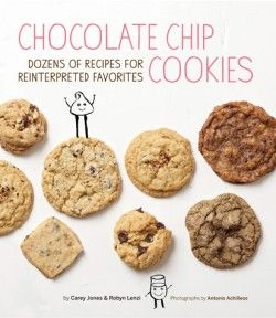 Chocolate Chip Cookies Dozens of Recipes for Reinterpreted Favorites