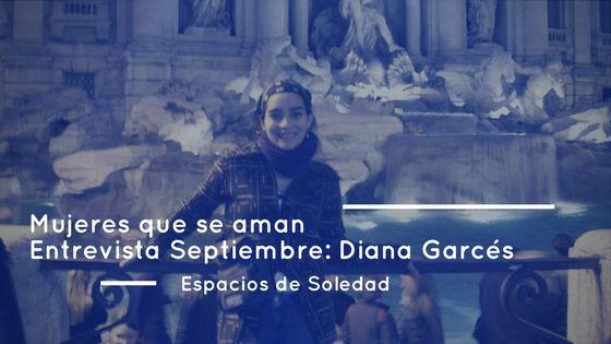 Espacios de Soledad: Entrevista Septiembre: Diana Garcés
