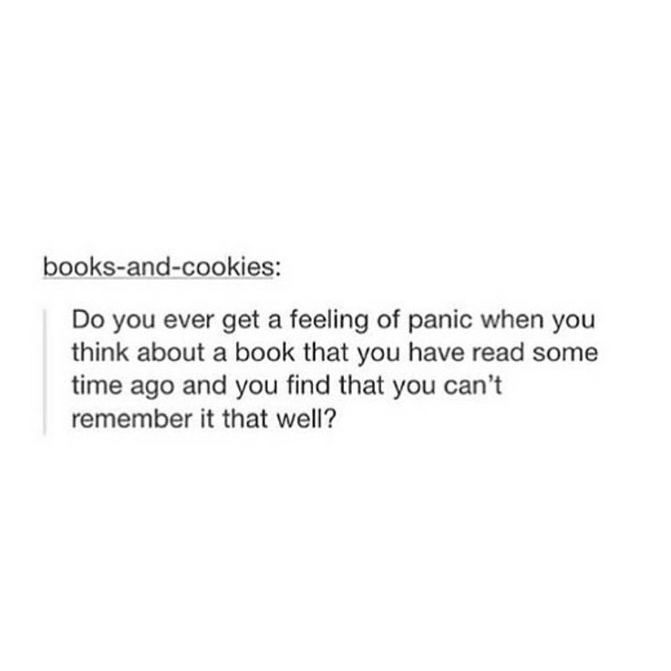 ALWAYS!!!!! Then you go and read it again. But then you get scared that it won't be as good as you remember...