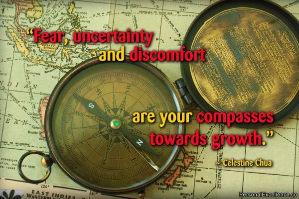 """Inspirational Quote: """"Fear, uncertainty and discomfort are your compasses toward growth."""" ~ Celestine Chua"""