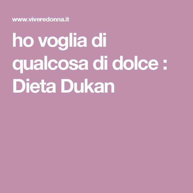 ho voglia di qualcosa di dolce : Dieta Dukan