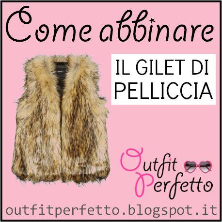Outfit Perfetto: Come abbinare il GILET DI PELLICCIA (in faux fur)