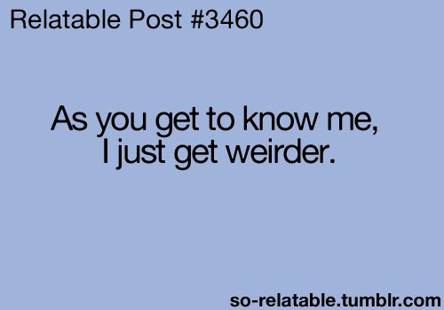 Totally trueTotally True, Told People, So True, So Relatable, Bottomless Pit, Sooo Weird, Kinda Friends, True Stories