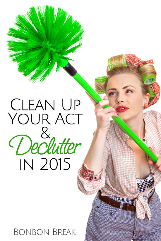 Clean Up Your Act  and Declutter in 2015 - it's about more than just your house...