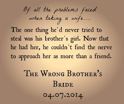 Quotes from The Wrong Brother's Bride, a Lyrical Historical available April 7, 2014.
