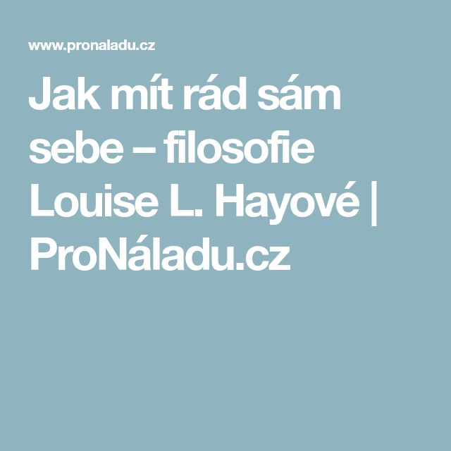 Jak mít rád sám sebe – filosofie Louise L. Hayové   ProNáladu.cz