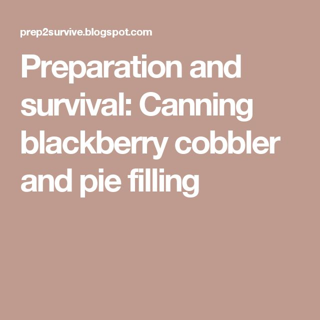 Preparation and survival: Canning blackberry cobbler and pie filling