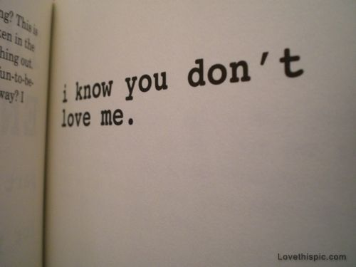 I know you dont love me love quotes emo brokenhearted