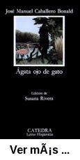 Agata ojo de gato / José Manuel Caballero Bonald ; edición de Susana Rivera. -- Madrid : Cátedra, 1994