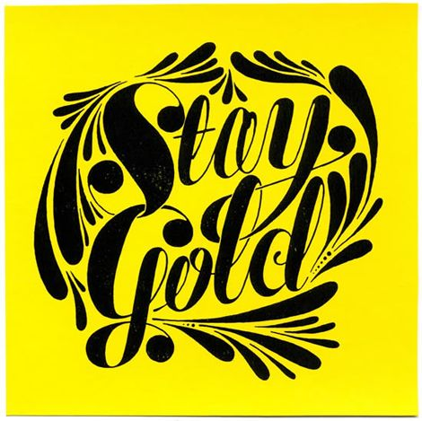Stay Gold - Micah Lidberg....life motto?