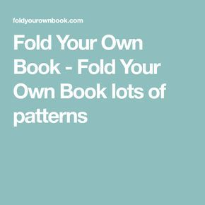 Fold Your Own Book - Fold Your Own Book lots of patterns