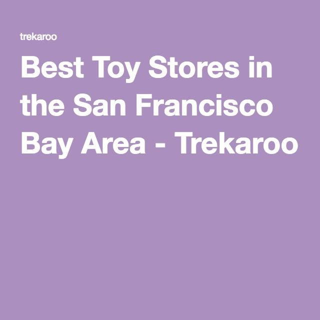 Best Toy Stores in the San Francisco Bay Area - Trekaroo