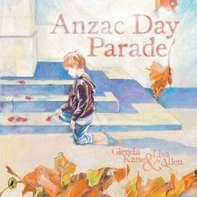 ANZAC Day Parade by Glenda Kane and Lisa Allen  A poignant look at war through the eyes of a former member of the 18th Battalion. Told in rhyme it takes place on Anzac Day when an old man and a young boy meet – the young boy wide-eyed and wanting to hear the glories of war and death; the old man quietly sad to remember the reality of what was faced. Suitable for ages 6+