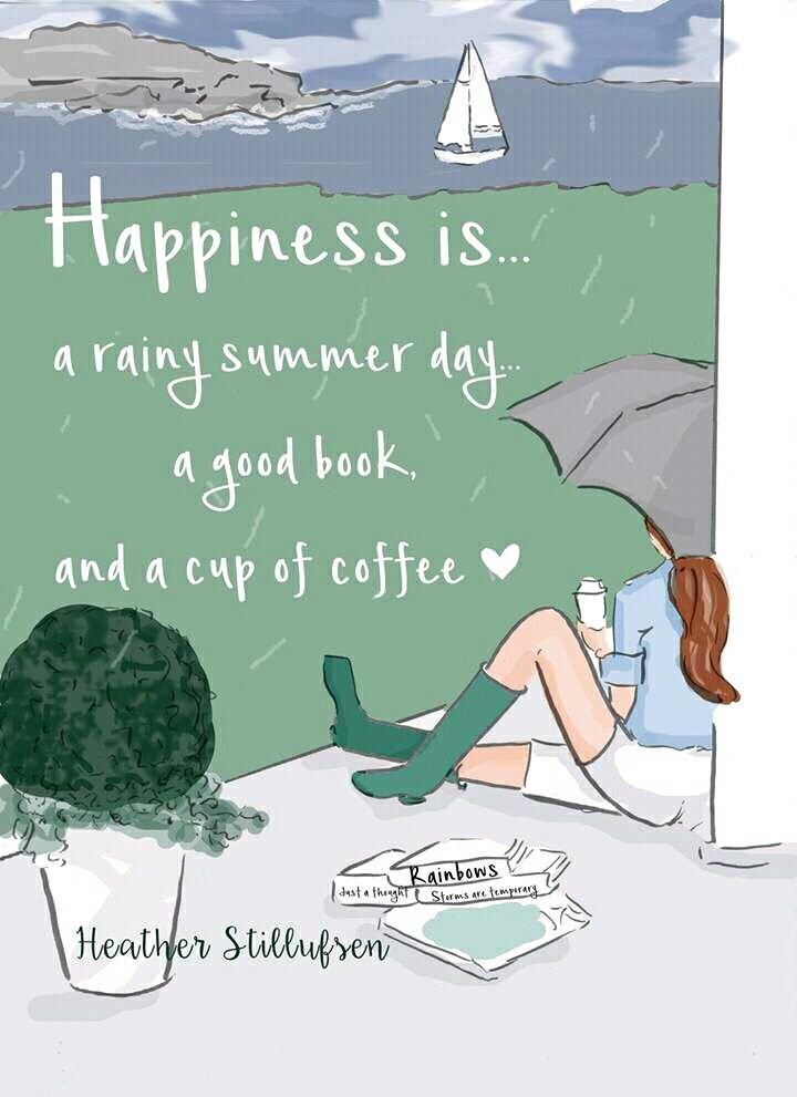 Happiness is... a rainy summer night, a good book and a cup of coffee. ~ Rose Hill Designs by Heather A Stillufsen