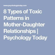 8 Types of Toxic Patterns in Mother-Daughter Relationships | Psychology Today