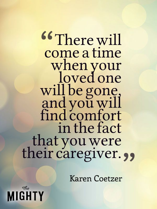 Very true, This is what I remind myself when I'm at my breaksing point. 29 Secrets of Being a Caregiver
