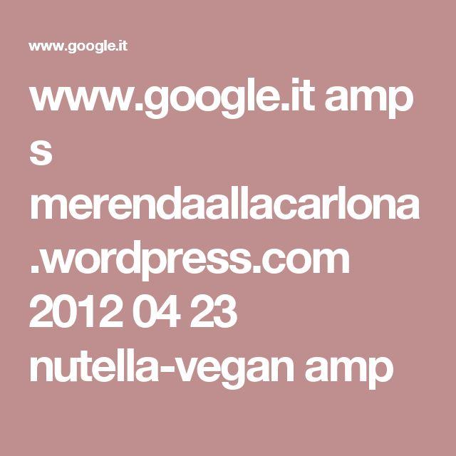 www.google.it amp s merendaallacarlona.wordpress.com 2012 04 23 nutella-vegan amp
