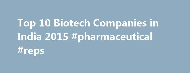 Top 10 Biotech Companies in India 2015 #pharmaceutical #reps http://pharma.remmont.com/top-10-biotech-companies-in-india-2015-pharmaceutical-reps/  #biotechnology company # Top Biotech Companies in India Biotechnology is the use of microorganisms, such as bacteria or yeasts, or biological substances, such as enzymes, to perform specific industrial or manufacturing processes. It may also be termed as the use of living organisms or other biological systems in the manufacture of drugs or for…