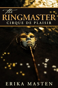 The Ringmaster: Cirque de Plaisir by Erika Masten - A deep, atmospheric read filled with submission and romance.