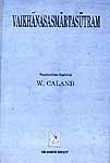 """""""The Vaikhanasa-sutra belonging to the Trivandrum Sanskrit Series has been edited by Dr. W. Caland and translated into English with a learned introduction. This sutra- text forms part of the Black Yajurveda tradition and derives its name probably from Vaikhanas who was its author. Ref: http://www.vedamsbooks.com/no30311/vaikhanasasmartasutram-domestic-rules-sacred-laws-vaikhanasa-school-belonging-black-yajurveda-translated-into-english-by-w-caland"""