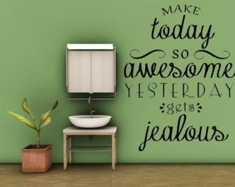 Check out Make Today So Awesome Yesterday Gets Jealous Vinyl Wall Decal Handmade Vinyl Wall Art Custom Order Custom Vinyl Decals Custom Art Home Decor on inspirationwallsigns