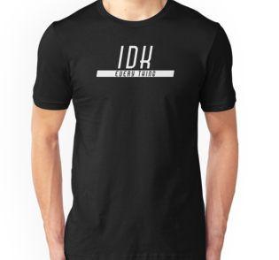 I don't know (IDK) every thing - tshirt, mug, case