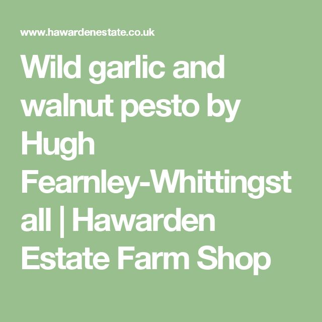 Wild garlic and walnut pesto by Hugh Fearnley-Whittingstall | Hawarden Estate Farm Shop