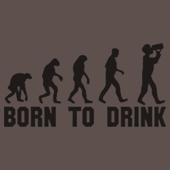 BORN TO DRINK. THIS DESIGN AVAILABLE ON UNISEX T-SHIRT, PHONE CASE, MUG, AND 20 OTHER PRODUCTS.  CHECK THEM OUT.