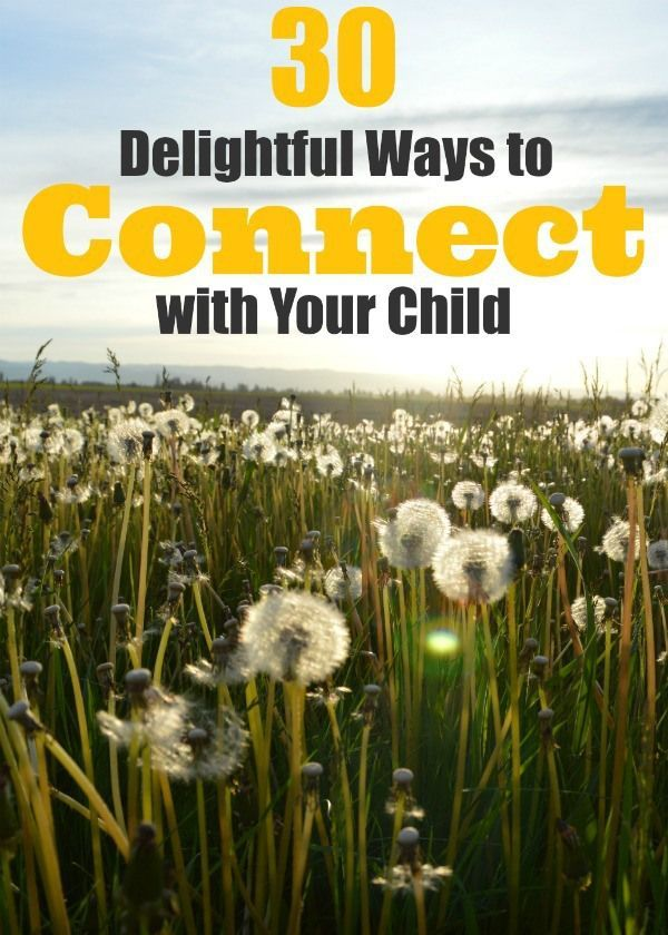 30 Delightful Ways to Connect with Your Child; suggestions and ideas to spend quality time with our children
