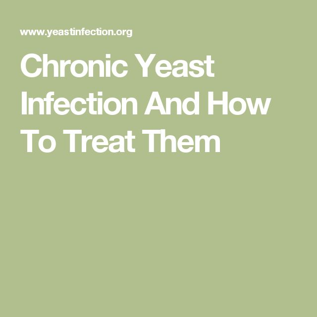 Chronic Yeast Infection And How To Treat Them