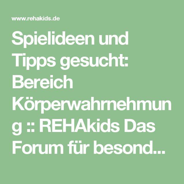 Spielideen und Tipps gesucht: Bereich Körperwahrnehmung :: REHAkids Das Forum für besondere Kinder :: Das Forum für behinderte Kinder.