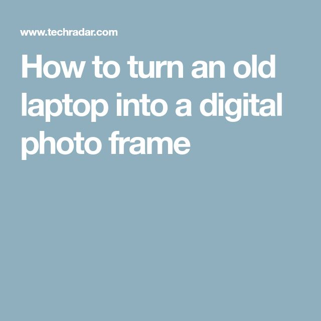 How to turn an old laptop into a digital photo frame
