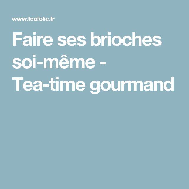 Faire ses brioches soi-même - Tea-time gourmand