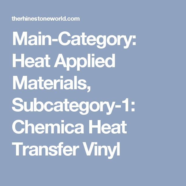 Main-Category: Heat Applied Materials, Subcategory-1: Chemica Heat Transfer Vinyl