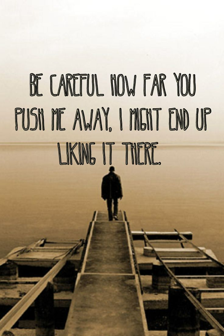 Images For > Push Away Quotes