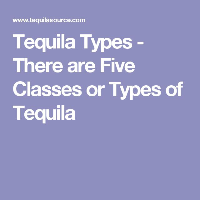 Tequila Types - There are Five Classes or Types of Tequila