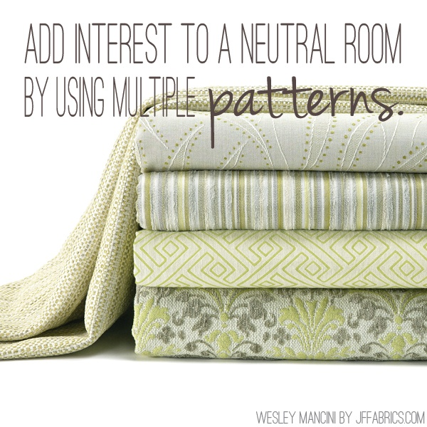 Add interest to a neutral room by using multiple patterns. ~ JF Fabrics