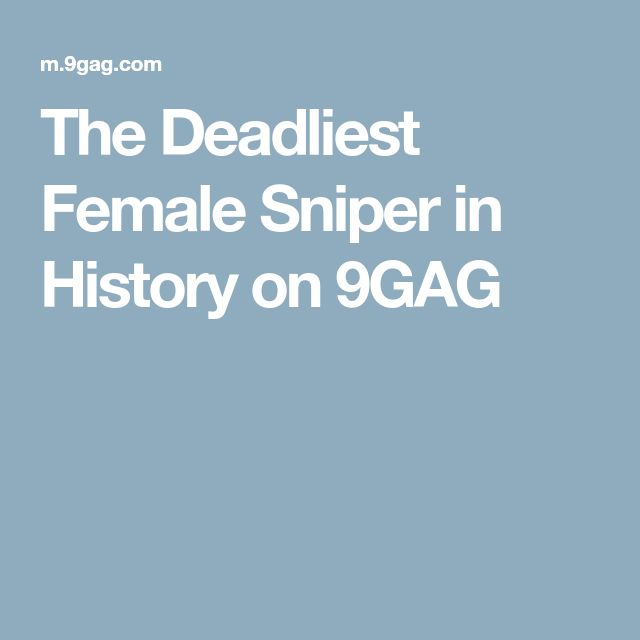 The Deadliest Female Sniper in History on 9GAG