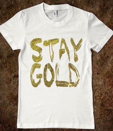 Stay gold Ponyboy!!! (ps everyone who had Mr. Young as an English teacher should repin this)