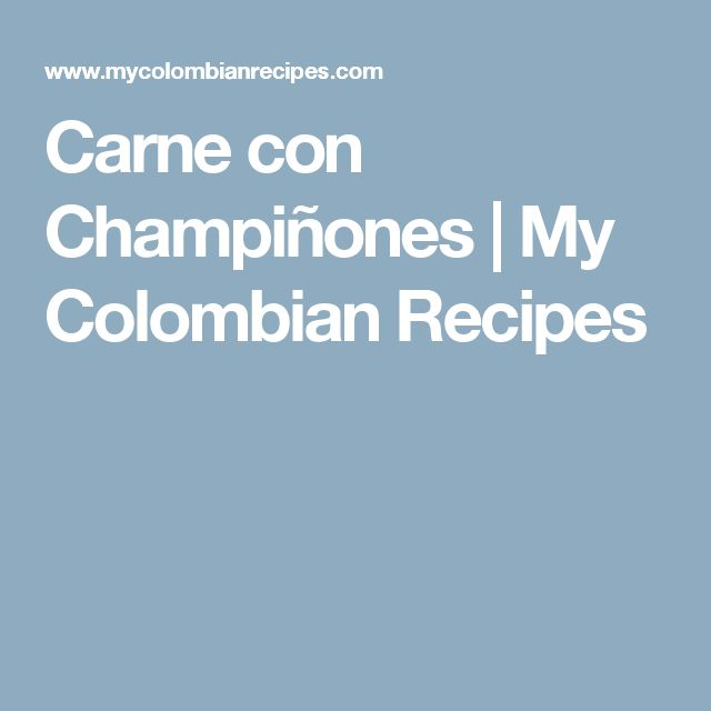 Carne con Champiñones | My Colombian Recipes