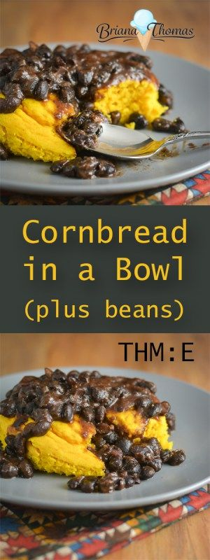 This Cornbread in a Bowl pairs perfectly with the easy bean recipe in the post!  THM:E, low fat...the cornbread is gluten/nut free; the beans can be gluten/egg/dairy/nut free